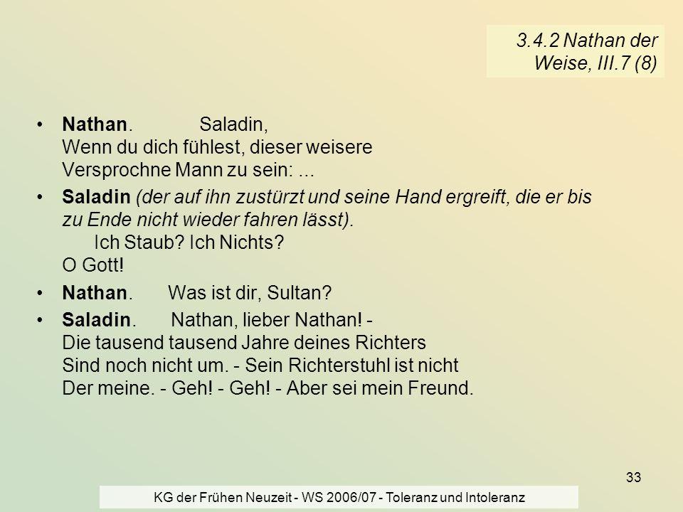 KG der Frühen Neuzeit - WS 2006/07 - Toleranz und Intoleranz 33 3.4.2 Nathan der Weise, III.7 (8) Nathan. Saladin, Wenn du dich fühlest, dieser weiser