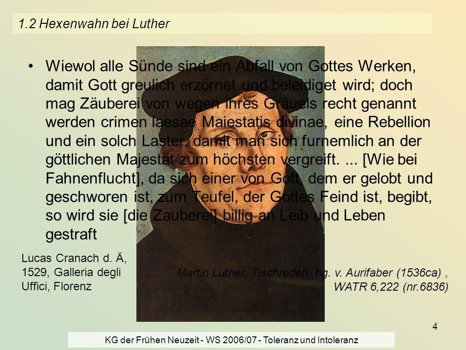 KG der Frühen Neuzeit - WS 2006/07 - Toleranz und Intoleranz 4 1.2 Hexenwahn bei Luther Wiewol alle Sünde sind ein Abfall von Gottes Werken, damit Got