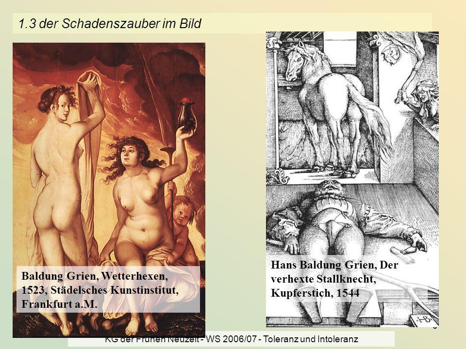 KG der Frühen Neuzeit - WS 2006/07 - Toleranz und Intoleranz 5 1.3 der Schadenszauber im Bild Baldung Grien, Wetterhexen, 1523, Städelsches Kunstinsti