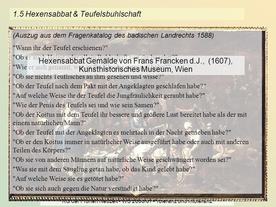 KG der Frühen Neuzeit - WS 2006/07 - Toleranz und Intoleranz 7 1.5 Hexensabbat & Teufelsbuhlschaft (Auszug aus dem Fragenkatalog des badischen Landrec