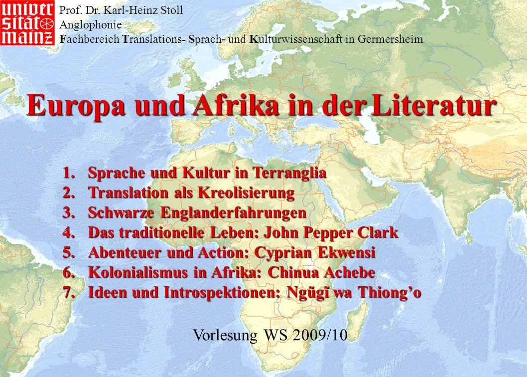 Europa und Afrika in der Literatur 1.Sprache und Kultur in Terranglia 2.Translation als Kreolisierung 3.Schwarze Englanderfahrungen 4.Das traditionell