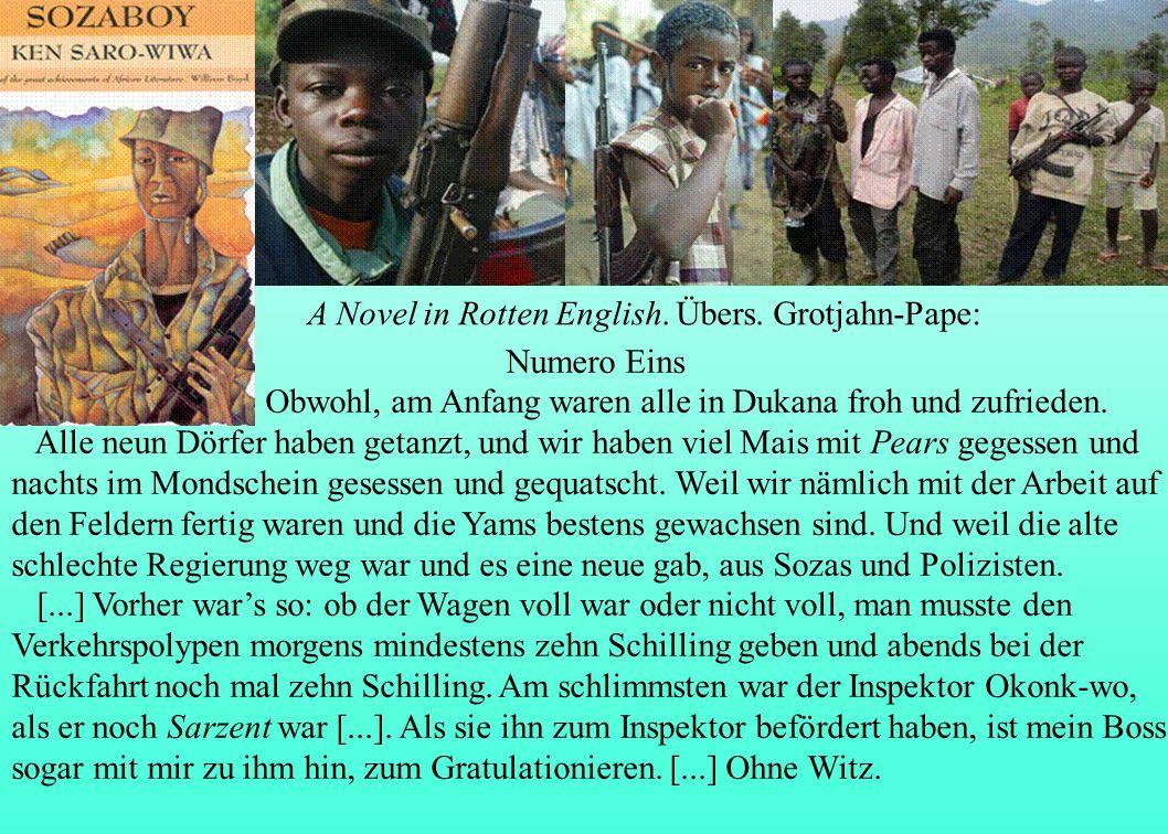 Saro-Wiwa 1985 A Novel in Rotten English. Übers. Grotjahn-Pape: Numero Eins Obwohl, am Anfang waren alle in Dukana froh und zufrieden. Alle neun Dörfe