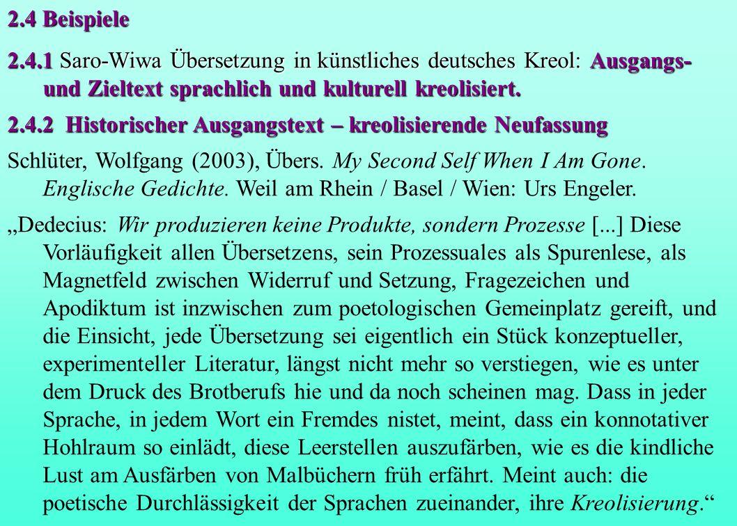 2.4 Beispiele 2.4.1 Saro-Wiwa Übersetzung in künstliches deutsches Kreol: Ausgangs- und Zieltext sprachlich und kulturell kreolisiert. 2.4.2 Historisc