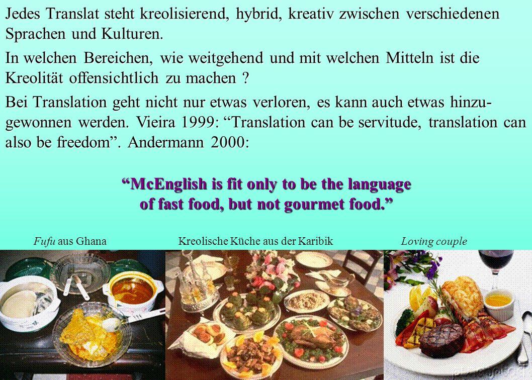 Jedes Translat steht kreolisierend, hybrid, kreativ zwischen verschiedenen Sprachen und Kulturen. In welchen Bereichen, wie weitgehend und mit welchen