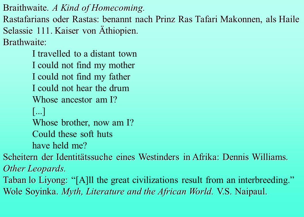 Braithwaite. A Kind of Homecoming. Rastafarians oder Rastas: benannt nach Prinz Ras Tafari Makonnen, als Haile Selassie 111. Kaiser von Äthiopien. Bra