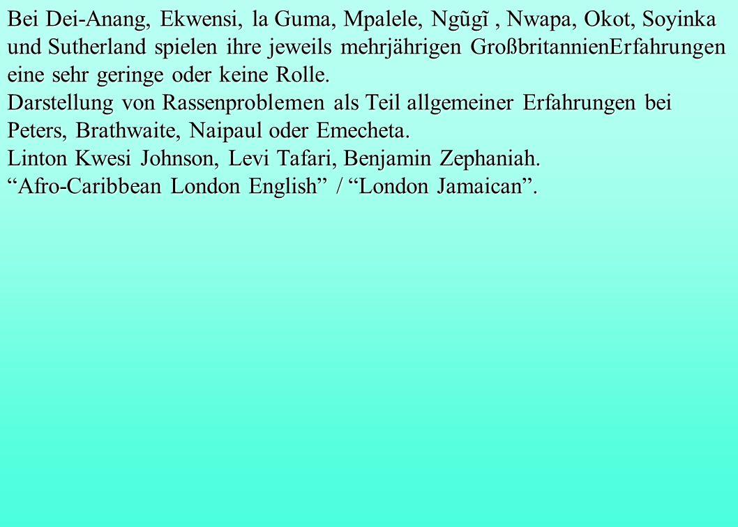 Bei Dei-Anang, Ekwensi, la Guma, Mpalele, Ngũgĩ, Nwapa, Okot, Soyinka und Sutherland spielen ihre jeweils mehrjährigen GroßbritannienErfahrungen eine