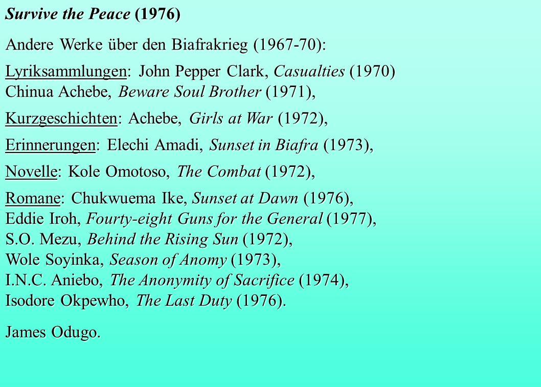 Survive the Peace (1976) Andere Werke über den Biafrakrieg (1967-70): Lyriksammlungen: John Pepper Clark, Casualties (1970) Chinua Achebe, Beware Soul
