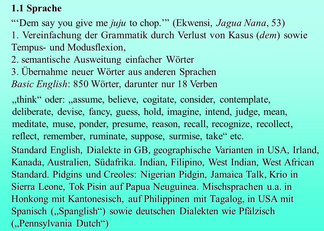 1.1 Sprache (Ekwensi, Jagua Nana, 53) Dem say you give me juju to chop. (Ekwensi, Jagua Nana, 53) 1. Vereinfachung der Grammatik durch Verlust von Kas