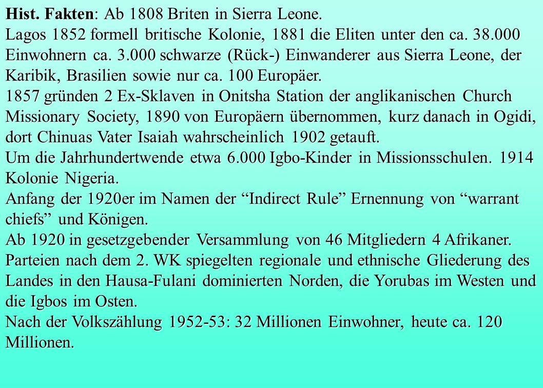 Hist. Fakten: Ab 1808 Briten in Sierra Leone. Lagos 1852 formell britische Kolonie, 1881 die Eliten unter den ca. 38.000 Einwohnern ca. 3.000 schwarze