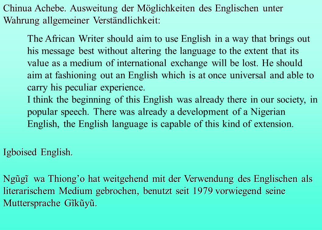 Chinua Achebe. Ausweitung der Möglichkeiten des Englischen unter Wahrung allgemeiner Verständlichkeit: The African Writer should aim to use English in
