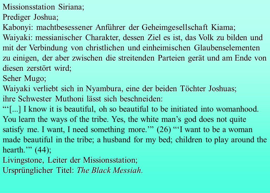 Missionsstation Siriana; Prediger Joshua; Kabonyi: machtbesessener Anführer der Geheimgesellschaft Kiama; Waiyaki: messianischer Charakter, dessen Zie