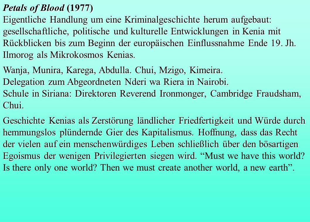 Petals of Blood (1977) Eigentliche Handlung um eine Kriminalgeschichte herum aufgebaut: gesellschaftliche, politische und kulturelle Entwicklungen in