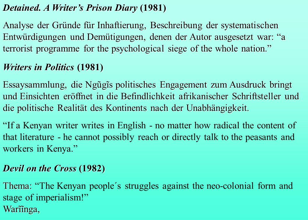 Detained. A Writers Prison Diary (1981) Analyse der Gründe für Inhaftierung, Beschreibung der systematischen Entwürdigungen und Demütigungen, denen de
