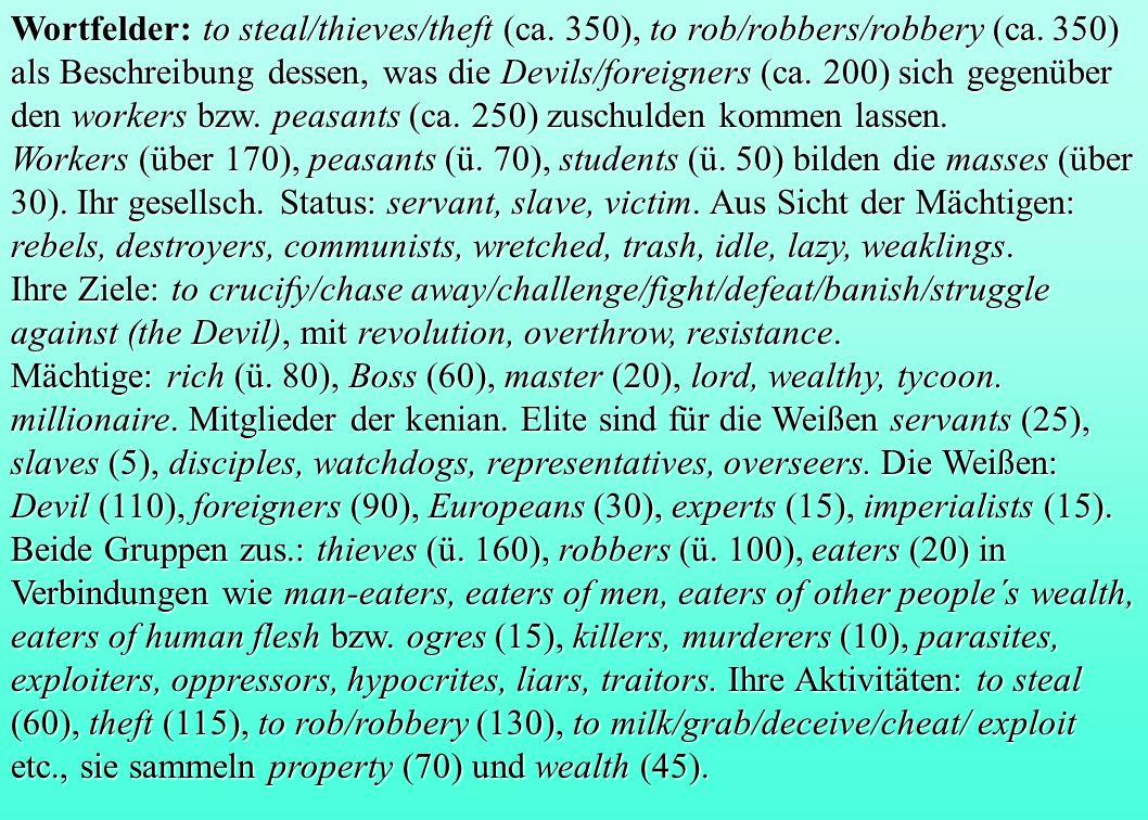 Wortfelder:to steal/thieves/theft (ca. 350), to rob/robbers/robbery (ca. 350) als Beschreibung dessen, was die Devils/foreigners (ca. 200) sich gegenü