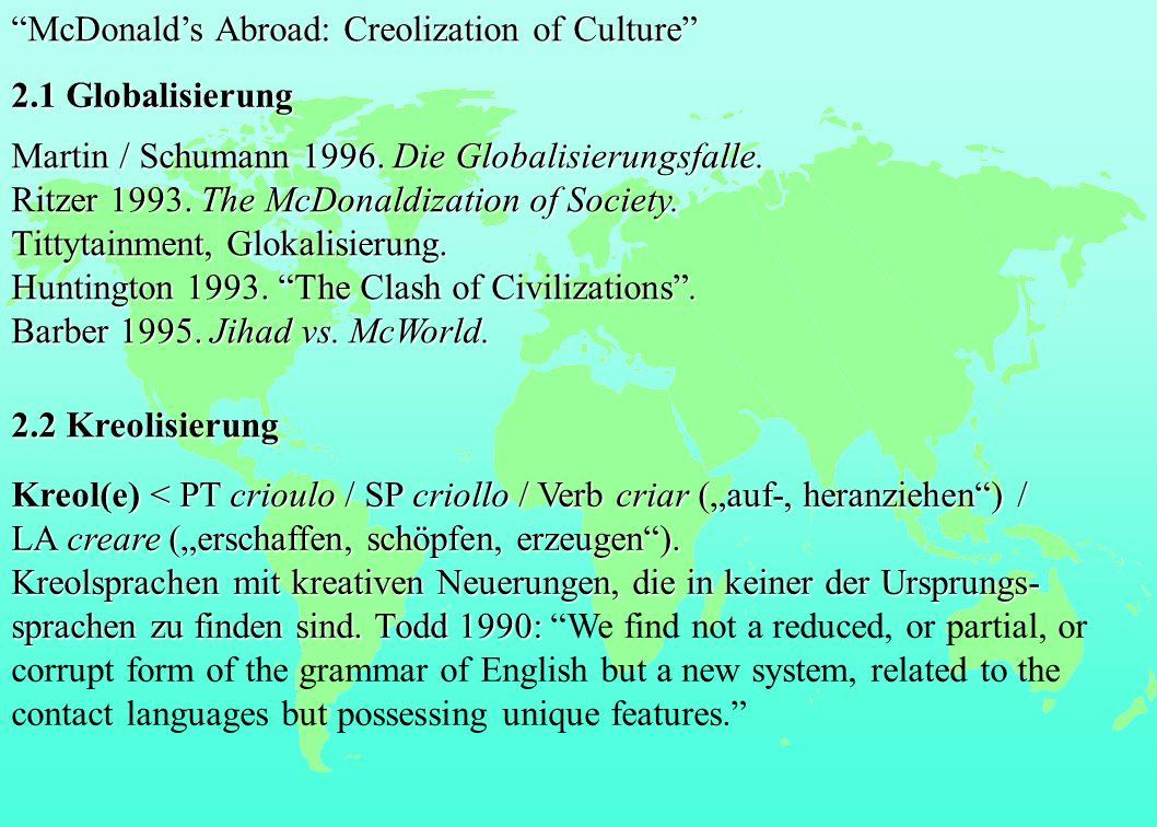 Martin / Schumann 1996. Die Globalisierungsfalle. Ritzer 1993. The McDonaldization of Society. Tittytainment, Glokalisierung. Huntington 1993. The Cla