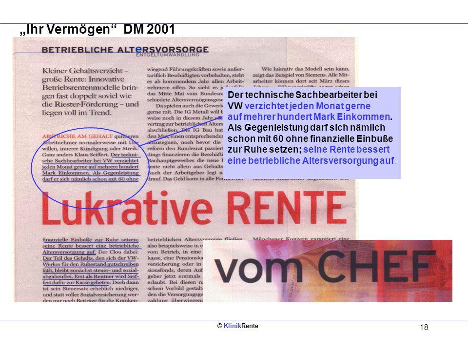 © KlinikRente 17 Was bedeutet KlinikRente für Sie? Ihre Vorteile: + Branchenstandard + Günstige Großkunden-Konditionen ab der ersten Person + Hohe Sic
