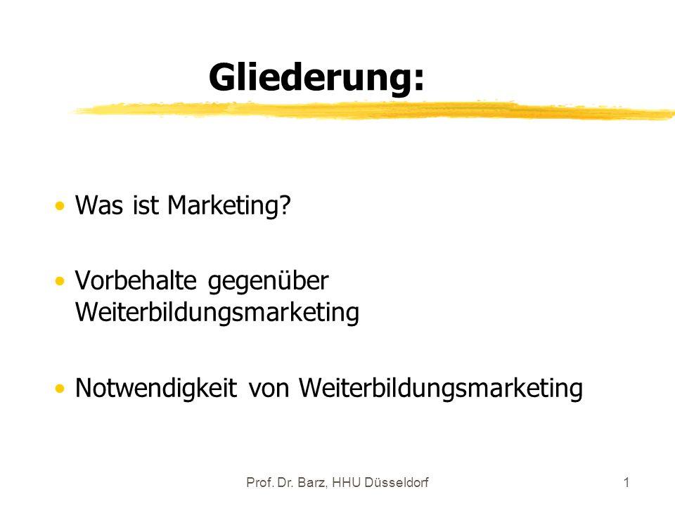 Prof. Dr. Barz, HHU Düsseldorf1 Gliederung: Was ist Marketing? Vorbehalte gegenüber Weiterbildungsmarketing Notwendigkeit von Weiterbildungsmarketing
