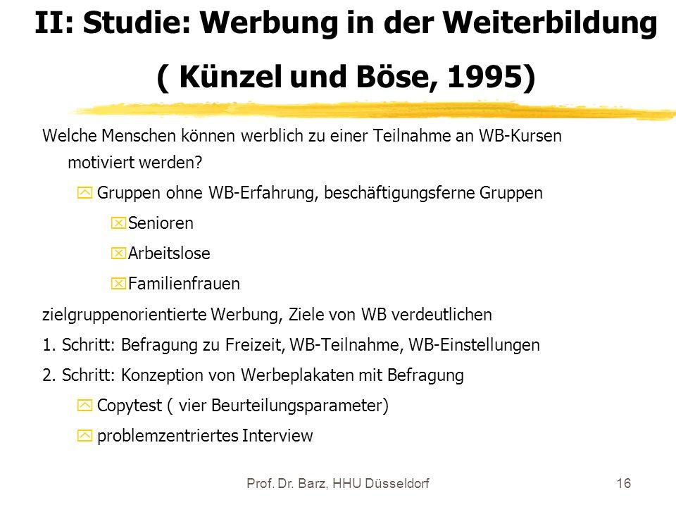 Prof. Dr. Barz, HHU Düsseldorf16 Welche Menschen können werblich zu einer Teilnahme an WB-Kursen motiviert werden? yGruppen ohne WB-Erfahrung, beschäf