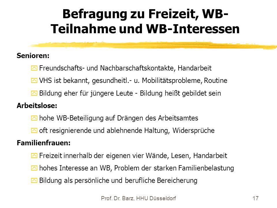 Prof. Dr. Barz, HHU Düsseldorf17 Senioren: yFreundschafts- und Nachbarschaftskontakte, Handarbeit yVHS ist bekannt, gesundheitl.- u. Mobilitätsproblem