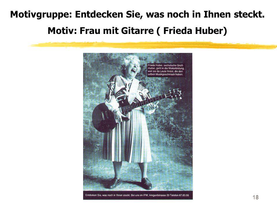 Prof. Dr. Barz, HHU Düsseldorf18 Motivgruppe: Entdecken Sie, was noch in Ihnen steckt. Motiv: Frau mit Gitarre ( Frieda Huber)