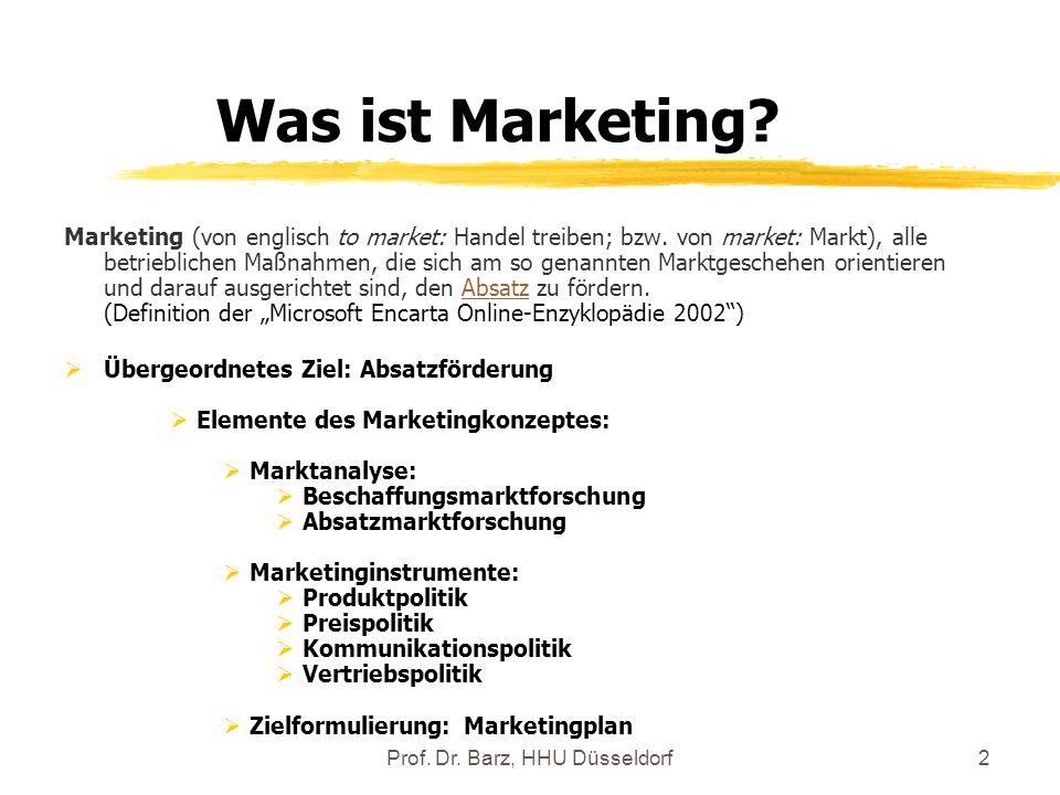 Prof. Dr. Barz, HHU Düsseldorf2 Was ist Marketing? Marketing (von englisch to market: Handel treiben; bzw. von market: Markt), alle betrieblichen Maßn