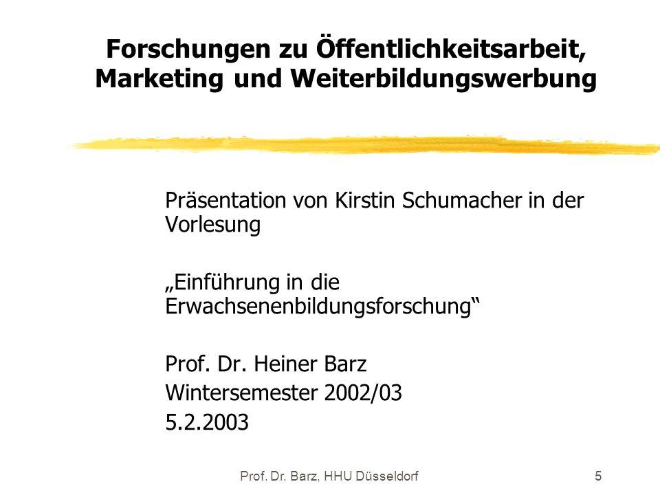 Prof. Dr. Barz, HHU Düsseldorf5 Forschungen zu Öffentlichkeitsarbeit, Marketing und Weiterbildungswerbung Präsentation von Kirstin Schumacher in der V