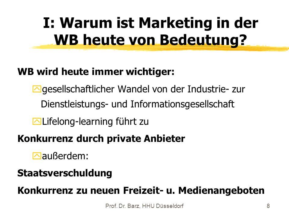 Prof. Dr. Barz, HHU Düsseldorf8 WB wird heute immer wichtiger: ygesellschaftlicher Wandel von der Industrie- zur Dienstleistungs- und Informationsgese
