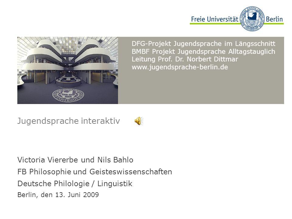 DFG-Projekt Jugendsprache im Längsschnitt BMBF Projekt Jugendsprache Alltagstauglich Leitung Prof. Dr. Norbert Dittmar www.jugendsprache-berlin.de Jug