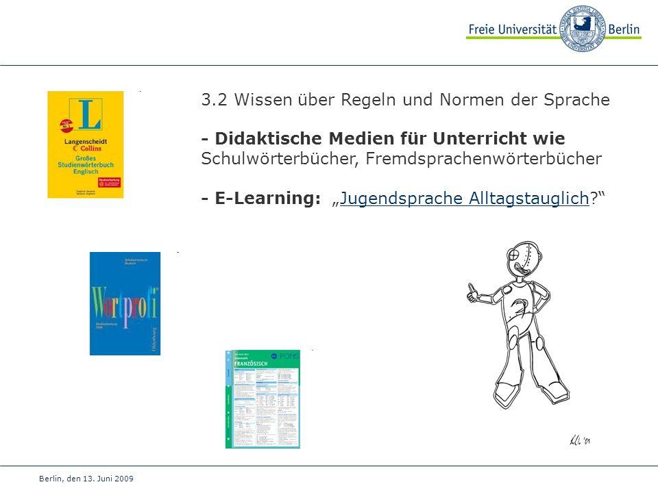 Berlin, den 13. Juni 2009 3.2 Wissen über Regeln und Normen der Sprache - Didaktische Medien für Unterricht wie Schulwörterbücher, Fremdsprachenwörter