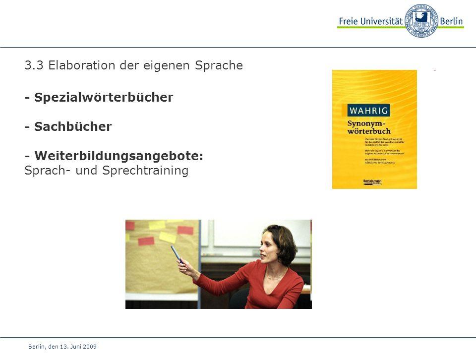 Berlin, den 13. Juni 2009 3.3 Elaboration der eigenen Sprache - Spezialwörterbücher - Sachbücher - Weiterbildungsangebote: Sprach- und Sprechtraining