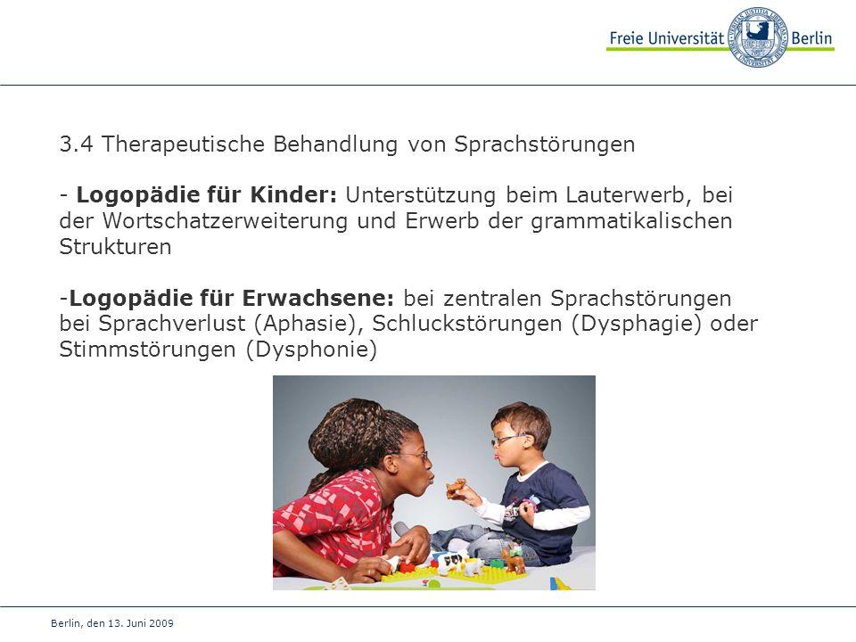 Berlin, den 13. Juni 2009 3.4 Therapeutische Behandlung von Sprachstörungen - Logopädie für Kinder: Unterstützung beim Lauterwerb, bei der Wortschatze