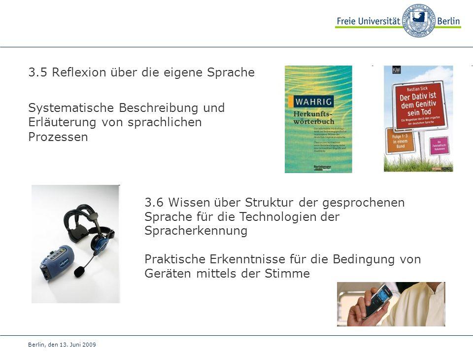 Berlin, den 13. Juni 2009 3.5 Reflexion über die eigene Sprache Systematische Beschreibung und Erläuterung von sprachlichen Prozessen 3.6 Wissen über