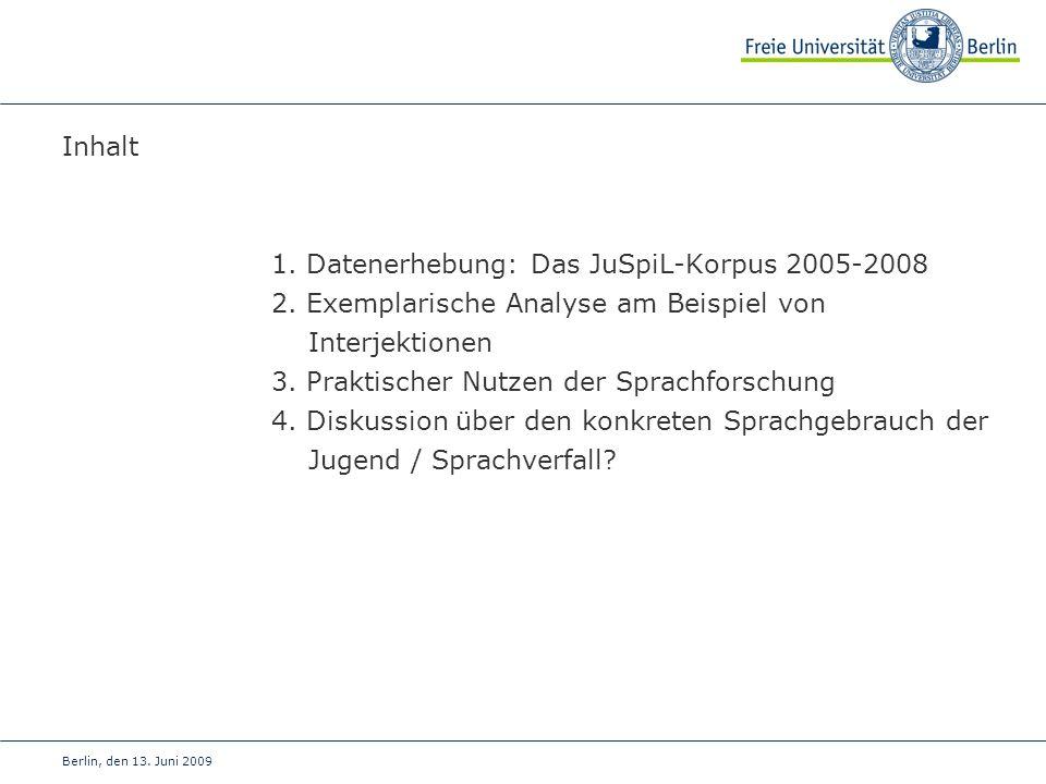 Inhalt 1. Datenerhebung: Das JuSpiL-Korpus 2005-2008 2. Exemplarische Analyse am Beispiel von Interjektionen 3. Praktischer Nutzen der Sprachforschung
