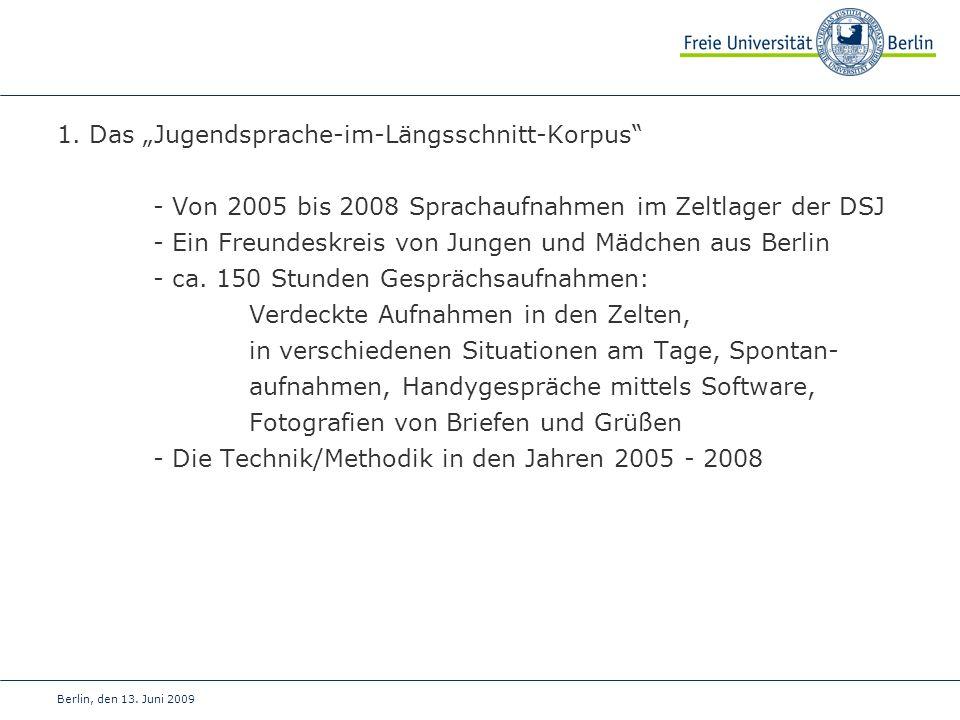 Berlin, den 13. Juni 2009 1. Das Jugendsprache-im-Längsschnitt-Korpus - Von 2005 bis 2008 Sprachaufnahmen im Zeltlager der DSJ - Ein Freundeskreis von