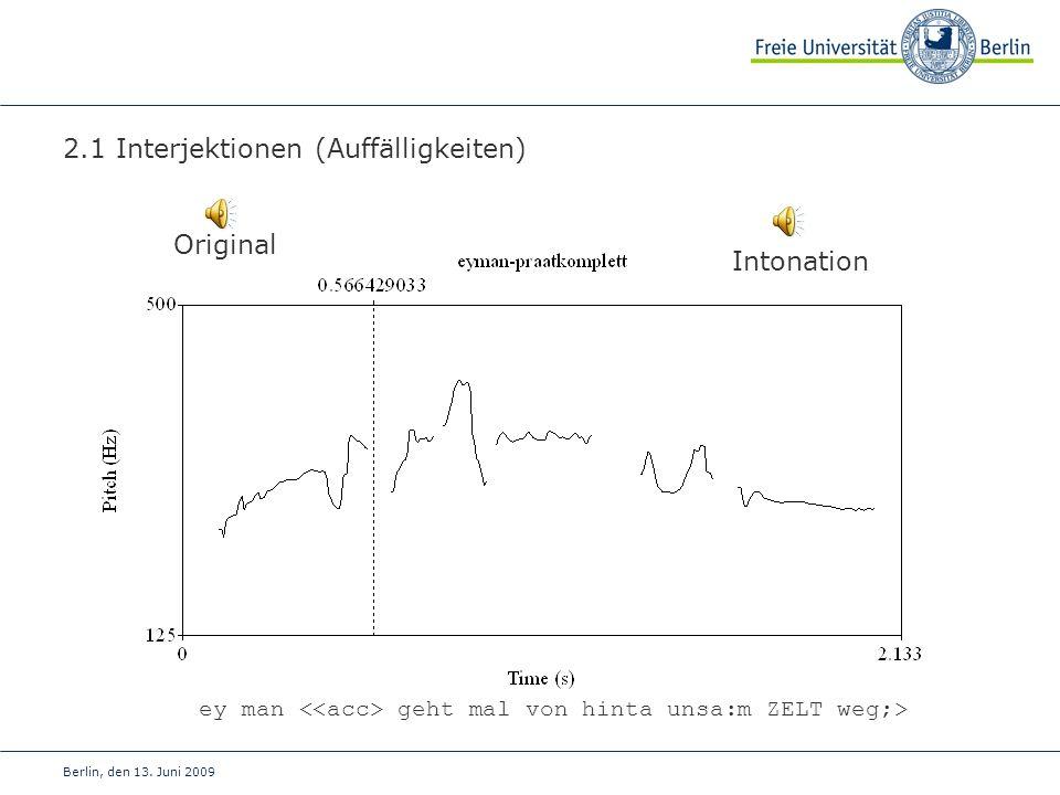 Berlin, den 13. Juni 2009 2.1 Interjektionen (Auffälligkeiten) Intonation Original ey man geht mal von hinta unsa:m ZELT weg;>