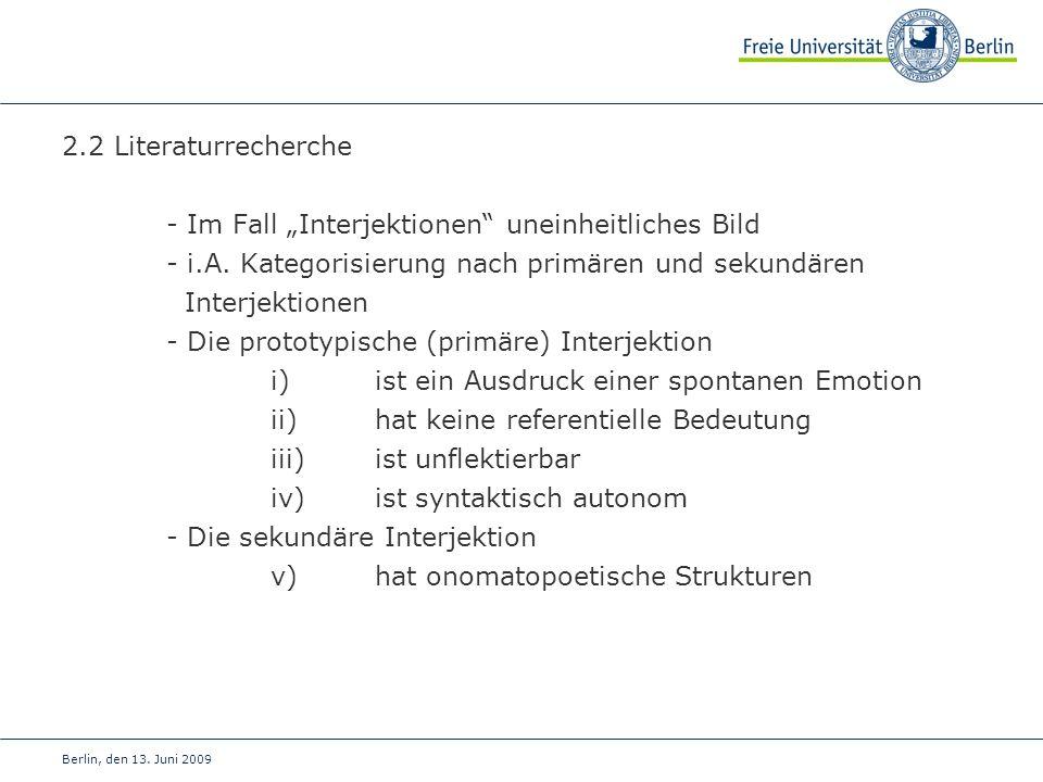 Berlin, den 13. Juni 2009 2.2 Literaturrecherche - Im Fall Interjektionen uneinheitliches Bild - i.A. Kategorisierung nach primären und sekundären Int