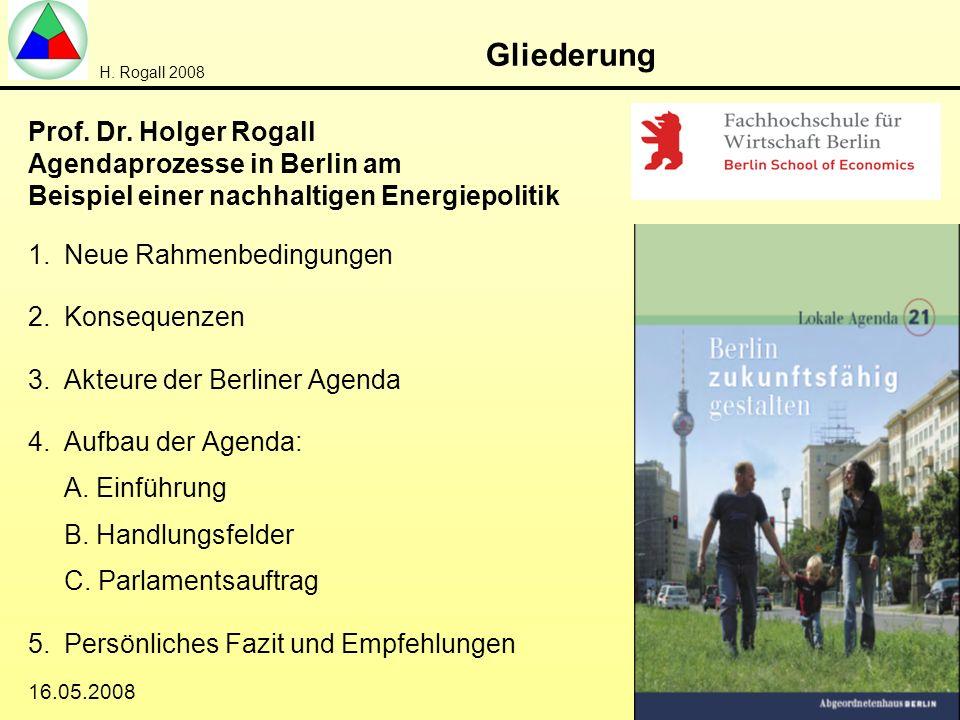 H. Rogall 2008 16.05.2008 1/20 Gliederung 1.Neue Rahmenbedingungen 2.Konsequenzen 3.Akteure der Berliner Agenda 4.Aufbau der Agenda: A. Einführung B.