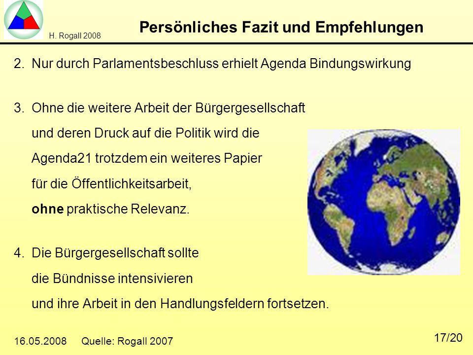 H. Rogall 2008 16.05.2008 Quelle: Rogall 2007 17/20 Persönliches Fazit und Empfehlungen 2.Nur durch Parlamentsbeschluss erhielt Agenda Bindungswirkung