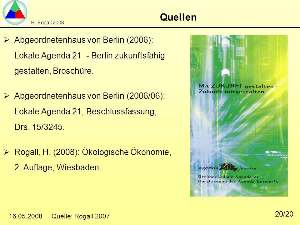 H. Rogall 2008 16.05.2008 Quelle: Rogall 2007 20/20 Quellen Abgeordnetenhaus von Berlin (2006): Lokale Agenda 21 - Berlin zukunftsfähig gestalten, Bro