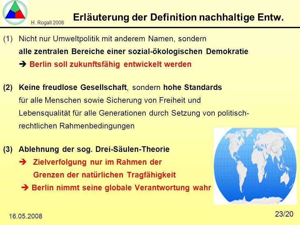 H. Rogall 2008 16.05.2008 23/20 Erläuterung der Definition nachhaltige Entw. (1)Nicht nur Umweltpolitik mit anderem Namen, sondern alle zentralen Bere