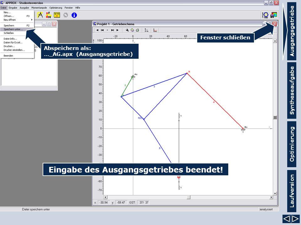 Ausgangsgetriebe Syntheseaufgabe Laufversion Optimierung Abspeichern als: …_AG.apx (Ausgangsgetriebe) Fenster schließen Eingabe des Ausgangsgetriebes