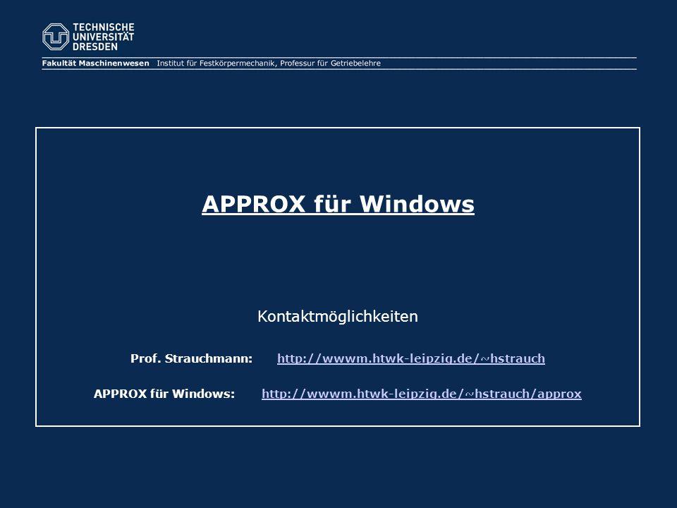 APPROX für Windows Kontaktmöglichkeiten Prof. Strauchmann: http://wwwm.htwk-leipzig.de/~hstrauchhttp://wwwm.htwk-leipzig.de/~hstrauch APPROX für Windo