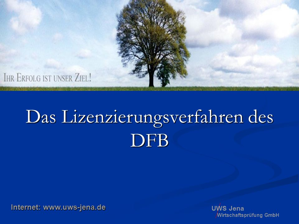 UWS Jena Wirtschaftsprüfung GmbH Das Lizenzierungsverfahren des DFB Internet: www.uws-jena.de