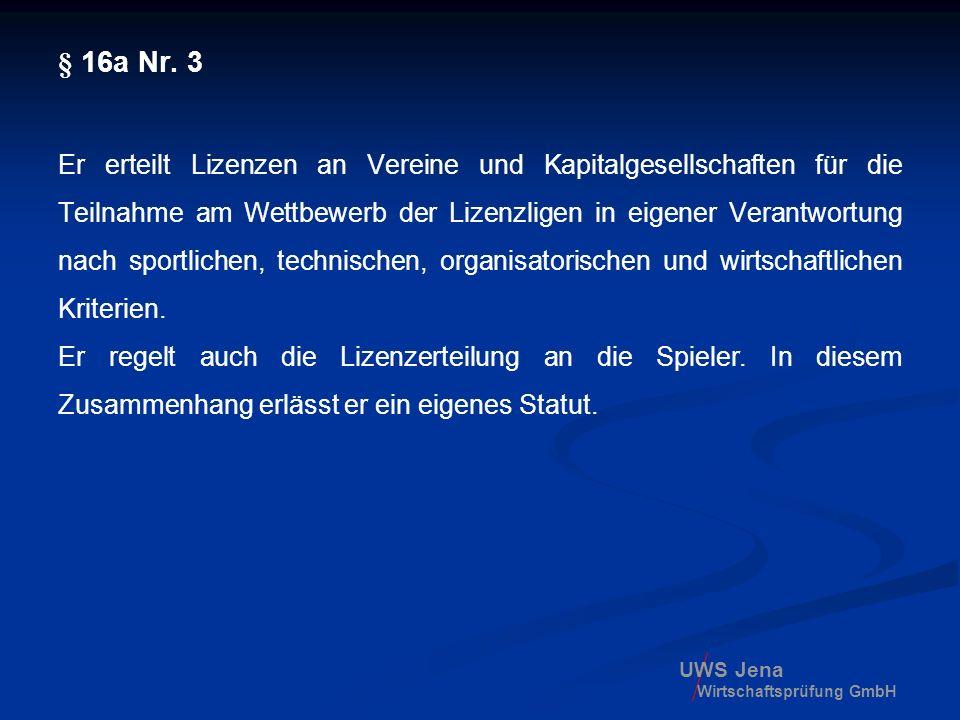 UWS Jena Wirtschaftsprüfung GmbH § 16a Nr. 3 Er erteilt Lizenzen an Vereine und Kapitalgesellschaften für die Teilnahme am Wettbewerb der Lizenzligen