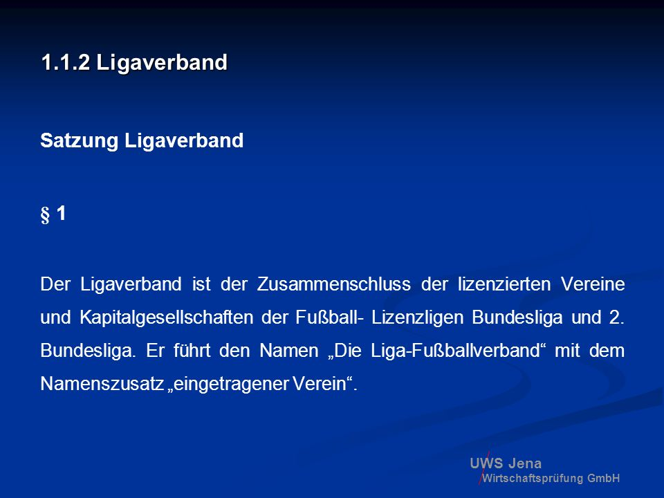 UWS Jena Wirtschaftsprüfung GmbH 1.1.2 Ligaverband Satzung Ligaverband § 1 Der Ligaverband ist der Zusammenschluss der lizenzierten Vereine und Kapita