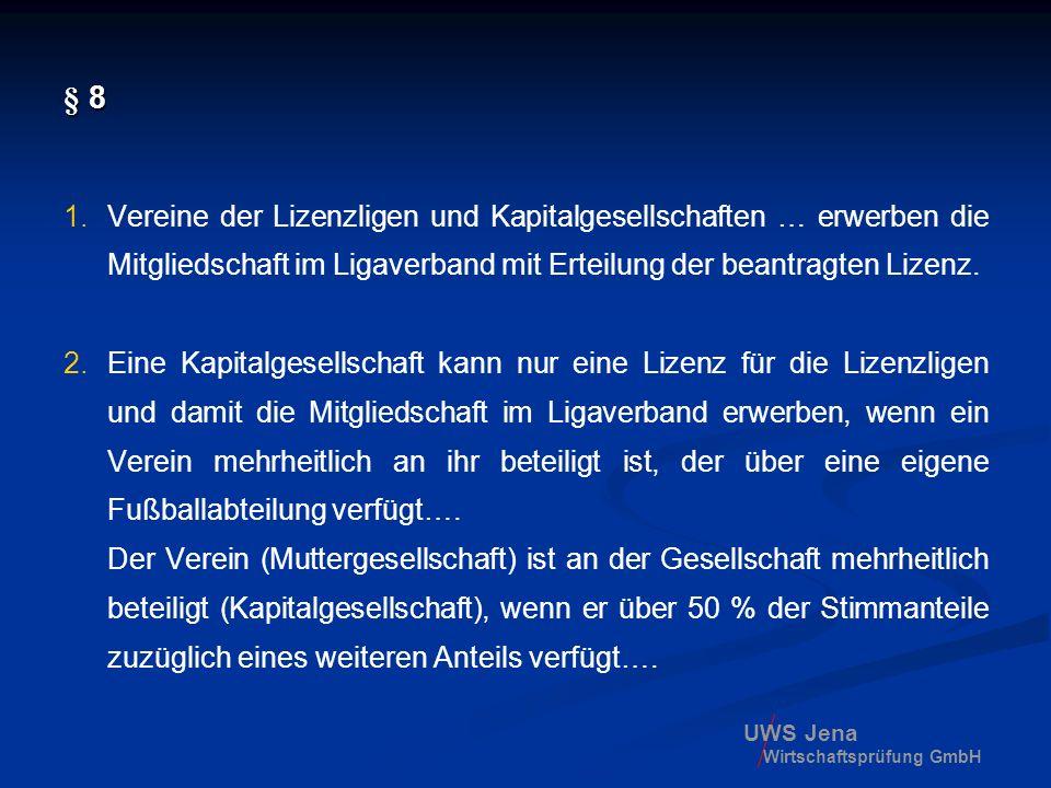 UWS Jena Wirtschaftsprüfung GmbH § 8 1.Vereine der Lizenzligen und Kapitalgesellschaften … erwerben die Mitgliedschaft im Ligaverband mit Erteilung de