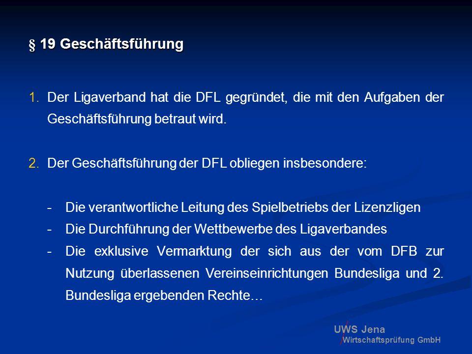 UWS Jena Wirtschaftsprüfung GmbH § 19 Geschäftsführung 1.Der Ligaverband hat die DFL gegründet, die mit den Aufgaben der Geschäftsführung betraut wird