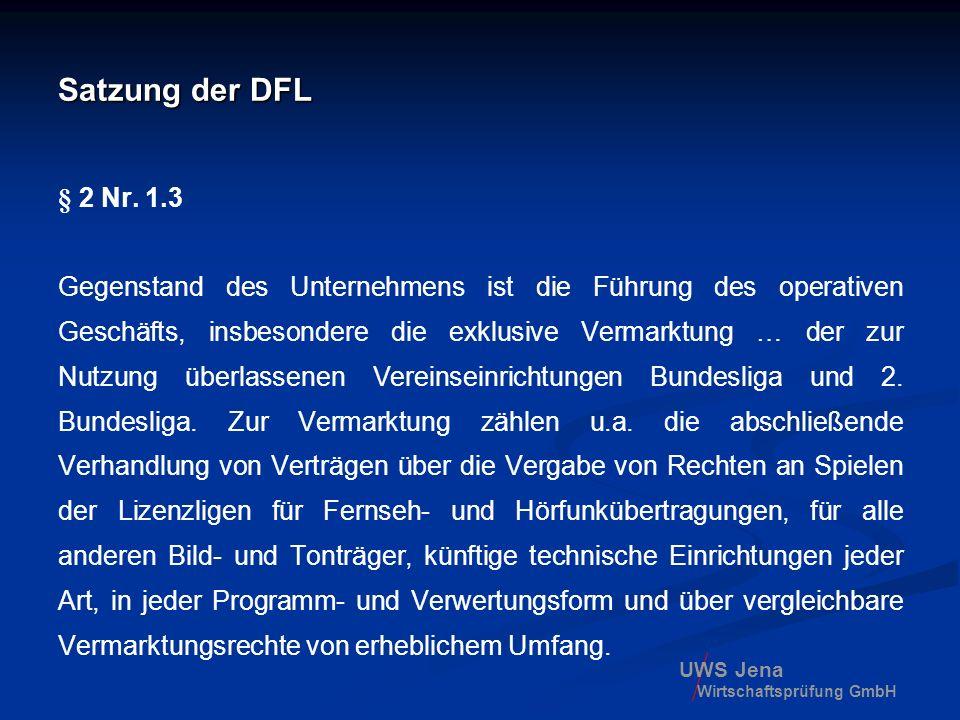 UWS Jena Wirtschaftsprüfung GmbH Satzung der DFL § 2 Nr. 1.3 Gegenstand des Unternehmens ist die Führung des operativen Geschäfts, insbesondere die ex
