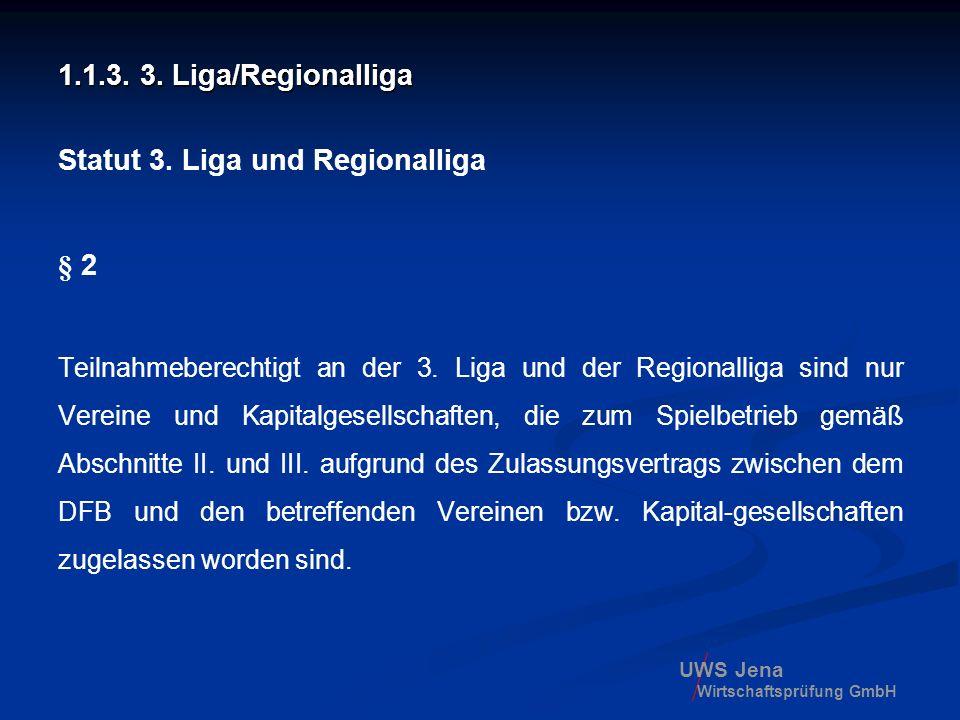 UWS Jena Wirtschaftsprüfung GmbH 1.1.3. 3. Liga/Regionalliga Statut 3. Liga und Regionalliga § 2 Teilnahmeberechtigt an der 3. Liga und der Regionalli