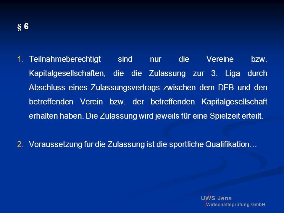 UWS Jena Wirtschaftsprüfung GmbH § 6 1.Teilnahmeberechtigt sind nur die Vereine bzw. Kapitalgesellschaften, die die Zulassung zur 3. Liga durch Abschl